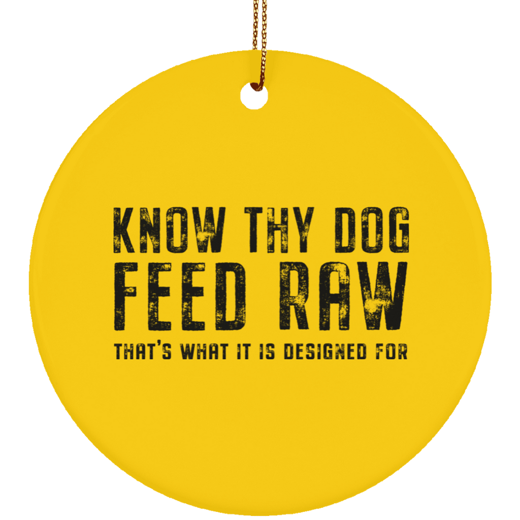 Know Thy Dog - Feed Raw | Ceramic Circle Ornament