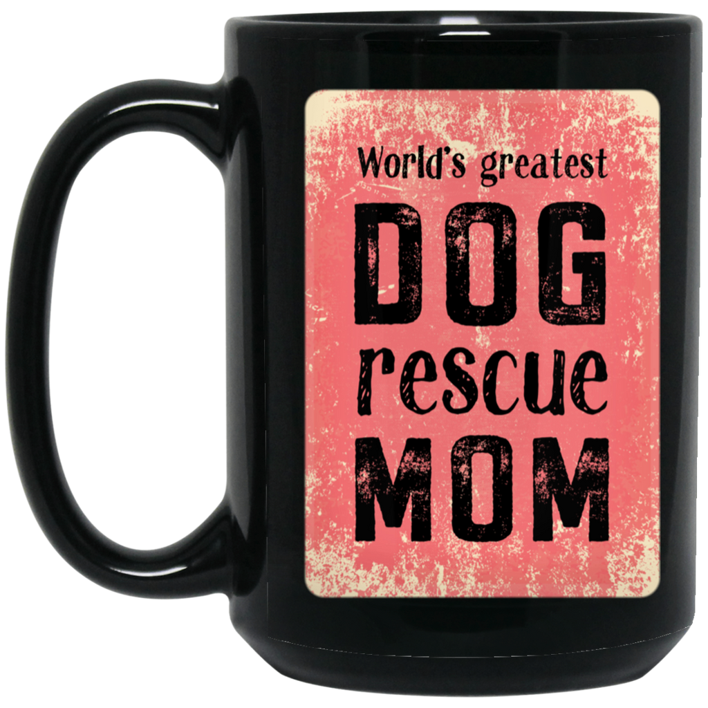 World's Greatest Dog Rescue Mom 15 oz. Black Mug
