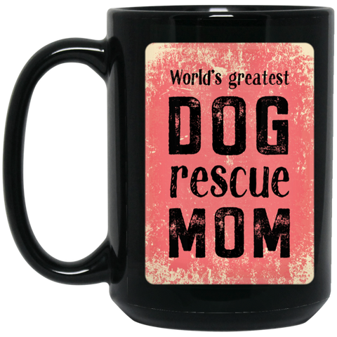 Image of World's Greatest Dog Rescue Mom 15 oz. Black Mug