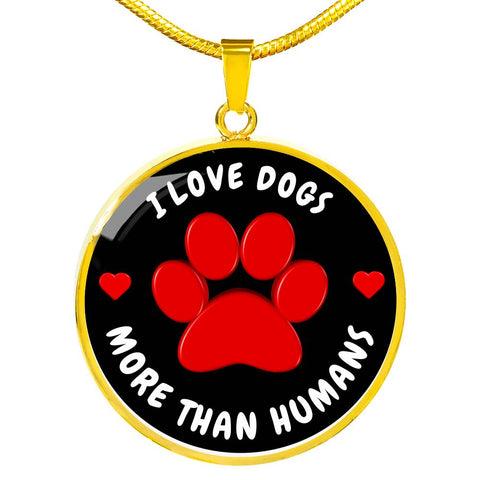 I love Dogs more than humans | Luxury Necklace
