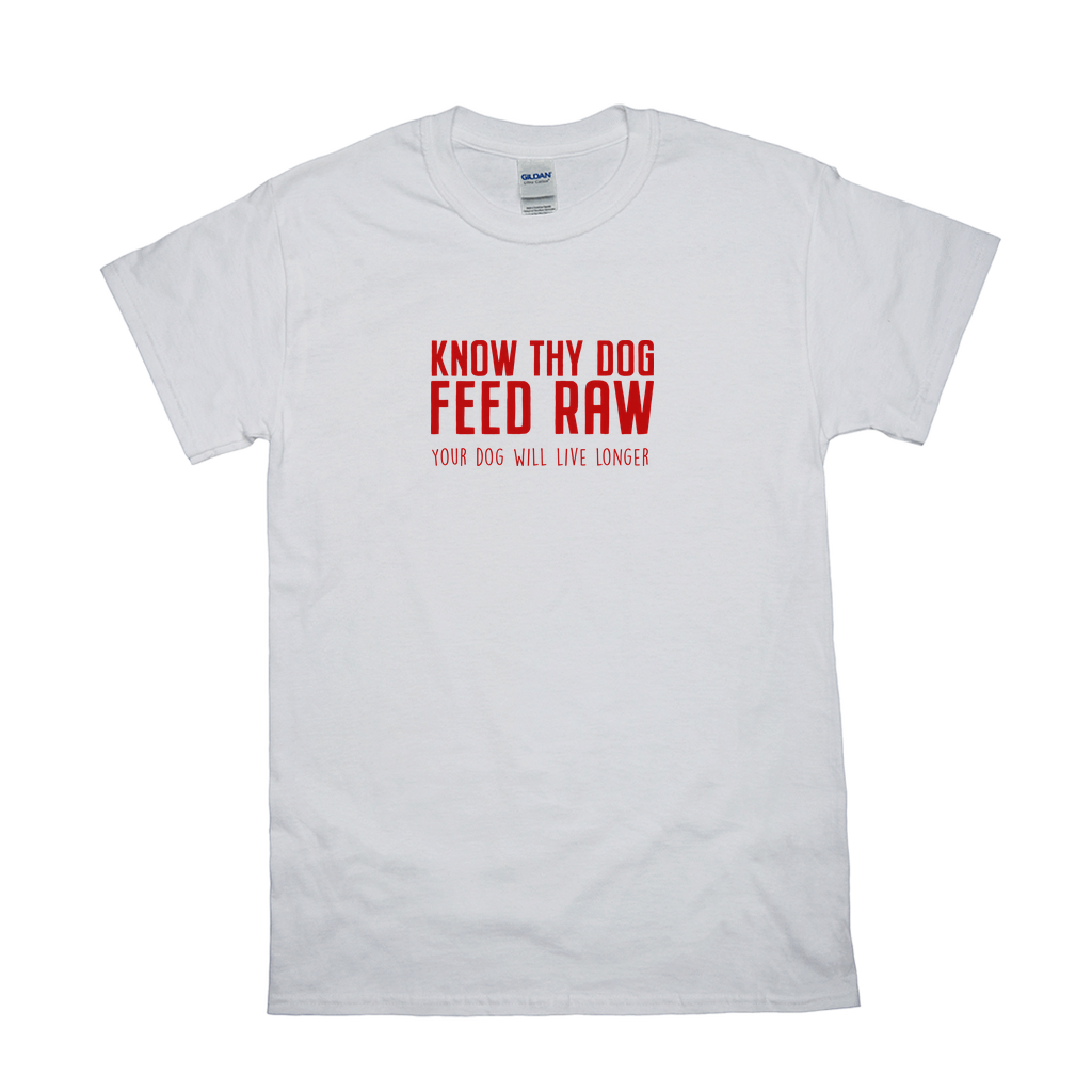 Know Thy Dog Feed Raw - Your Dog Will Live Longer T-Shirts