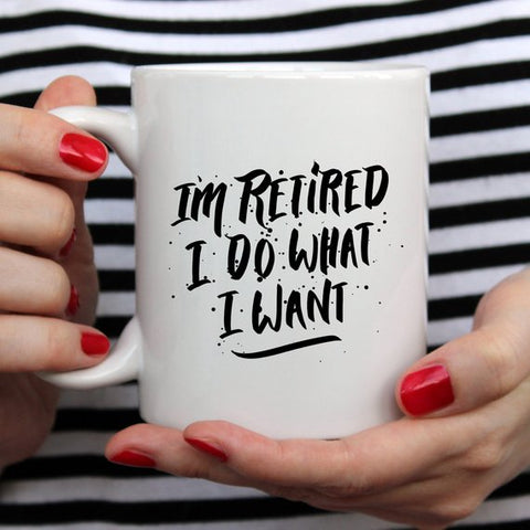 I'm Retired I Do What I Want, Retirement Gift,
