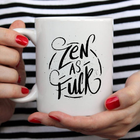 Coffee Mug, Zen As F#ck, Funny Coffee Mug with