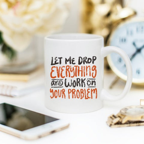Image of 11oz Coffee Mug - Let Me Drop Everything And ... -