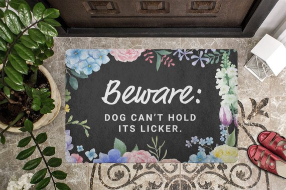 Beware the dog can't hold it's licker Doormat
