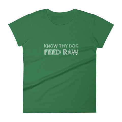 Know Thy Dog Feed raw - Women's short sleeve t-shirt