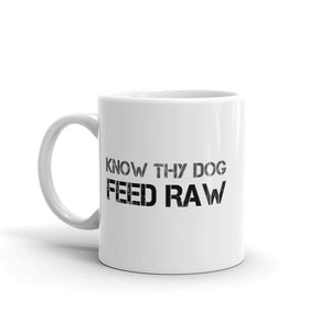 Know Thy Dog Feed Raw Mug