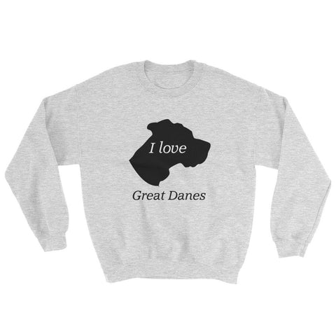 I love Great Danes Sweatshirt