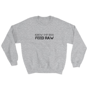 Know Thy Dog Feed Raw - Sweatshirt - Unisex