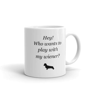Hey! Who Want's to Play With My Wiener? Mug