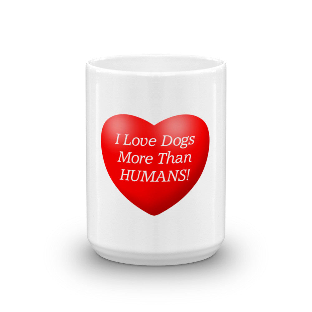 I love dogs more than humans - Mug