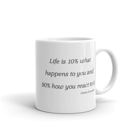 Image of Life is 10 percent what happens to you and 90 percent how you react to it. - Mug