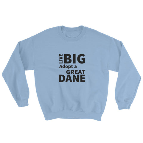 Live Big Adopt a Great Dane Sweatshirt