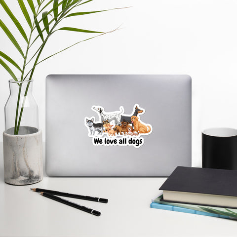 We love all dogs Bubble-free stickers for indoor and outdoor use.