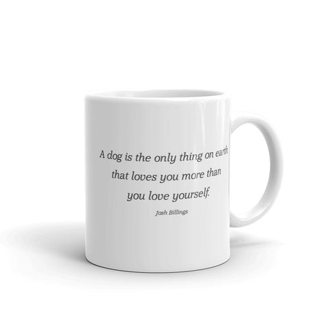 A dog is the only thing on earth that loves you more than you love yourself - Mug