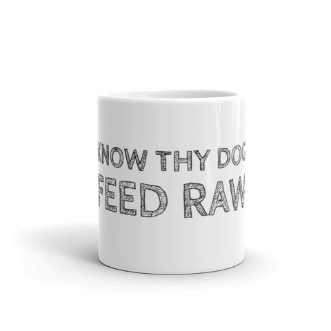 Know Thy Dog - Feed Raw - Mug made in the USA