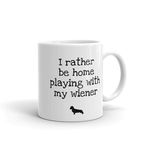 I'll Rather be Home Playing with My Wiener Mug