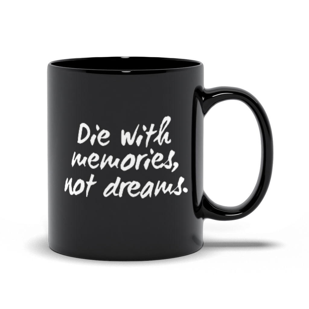 Die With Memories Not Dreams Mugs