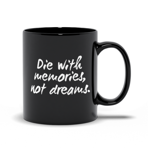 Image of Die With Memories Not Dreams Mugs