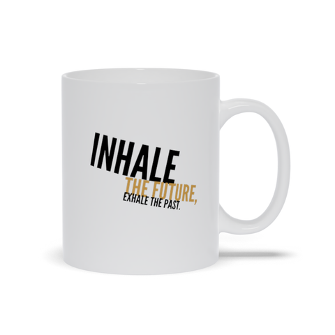 Inhale the Future Exhale the Past Mugs
