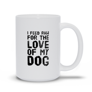I feed Raw for the Love of My Dog Mugs