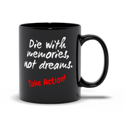 Die With Memories Not Dreams - Take Action Mugs