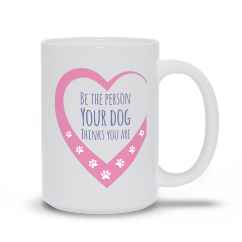 Image of Be The Person Your Dogs Think You Are Mugs