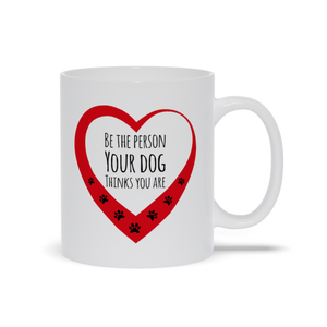 Be The Person Your Dog Thinks You Are Mugs