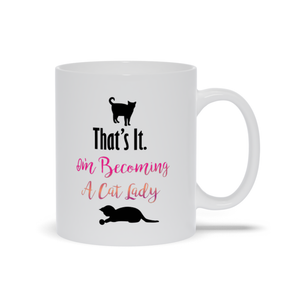 That's It. I'm Becoming a Cat Lady! Mugs, Cat Lover mug, Cat Lady Mug, Cat Lady Gift Cat Lover Gift