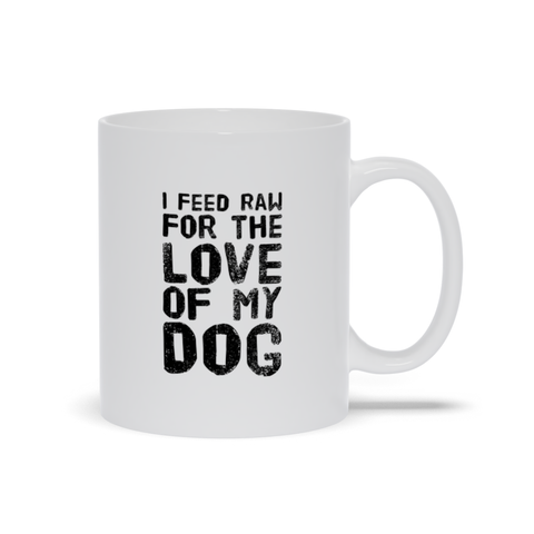 Image of I feed Raw for the Love of My Dog Mugs