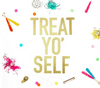"""Treat Yo' Self"" Banner"