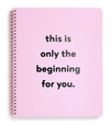 "Rough Draft Large Notebook - ""Only The Beginning"""