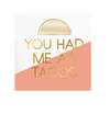 You Had Me At Taco - Foil Cocktail Napkins