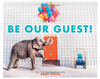 Be Our Guest!: Not Your Ordinary Vacation - Hardcover Book