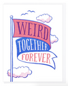 Weird Together Forever Card