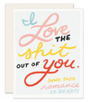 Love The Shit Outta You Card
