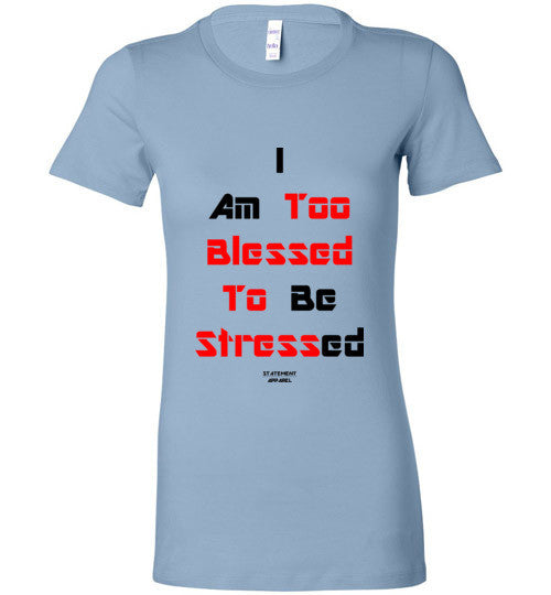 Too Blessed To Stress (Red Text Version), Ladies T-Shirt - STATEMENT APPAREL  - 3