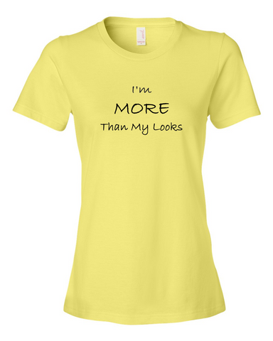I'm MORE Than My Looks, T-Shirt (Ladies) - STATEMENT APPAREL  - 1