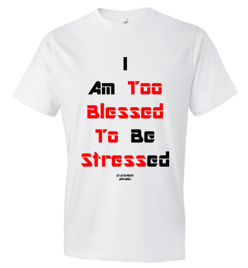 Too Blessed To Stress (Red Text), Adult T-Shirt - STATEMENT APPAREL  - 1