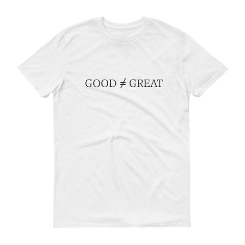 Good Doesn't Equal Great, Adult T-Shirt