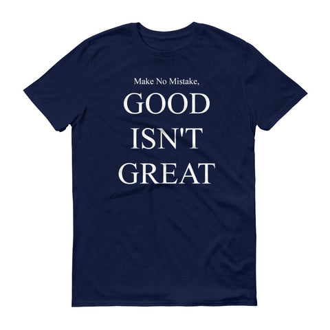 Good Isn't Great, Adult T-Shirt