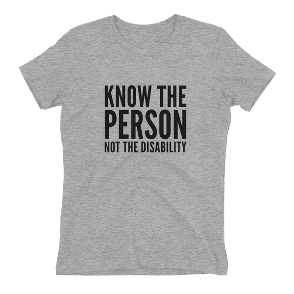 Know The Person, Not The Disability; Ladies T-Shirt