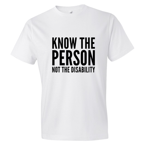 Know The Person, Not The Disability; Adult T-Shirt