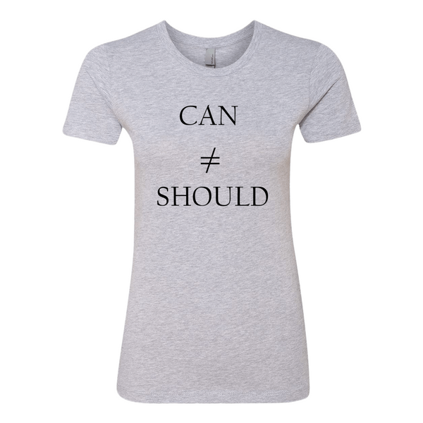 Can Doesn't Equal Should, T-Shirt (Ladies) - STATEMENT APPAREL  - 1