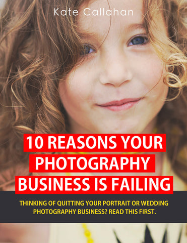 10 Reasons Your Photography Business is Failing - how to grow a photography business