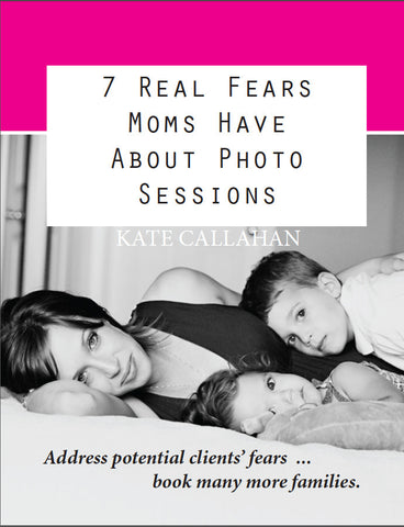7 Real Fears Moms Have About Photo Sessions - how to grow a photography business