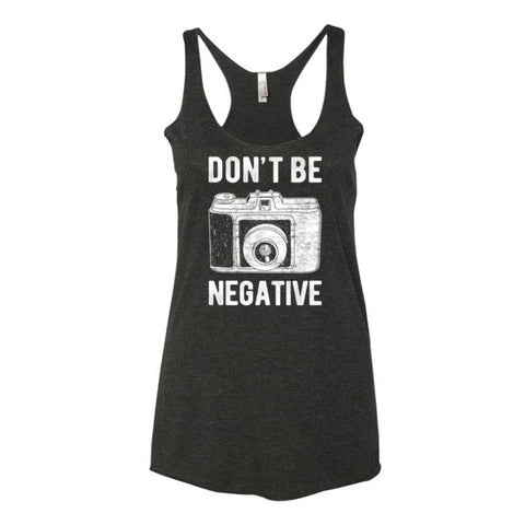 Don't Be Negative Women's tank top - how to grow a photography business