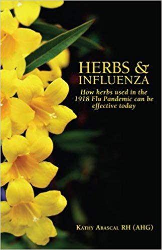 Herbs & Influenza: How Herbs Used in the 1918 Flu Pandemic Can Be Effective Today -By Kathy Abascal   - OUT OF PRINT