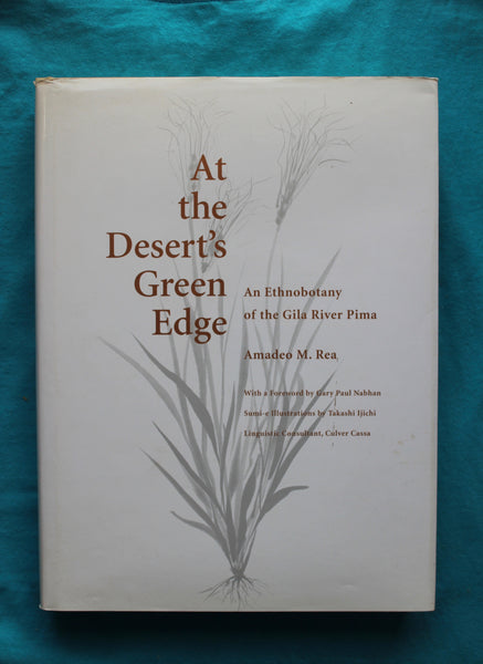 At the Desert's Green Edge: An Ethnobotany of the Gila River Pima (Hardback)  Amadeo M. Rea - First Edition/Hardcover