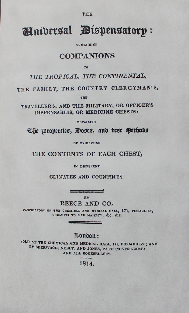 The Universal Dispensatory : containing companions to the tropical, the continental, the family, the country clergyman's, the traveller's, and the military, or officer's dispensaries, or medical chests, etc.  1814 -  Modern Reprint